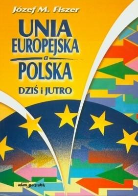 Okładka książki Unia Europejska a Polska. Dziś i jutro