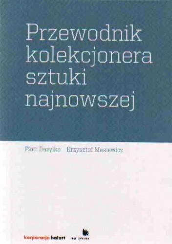 Okładka książki Przewodnik kolekcjonera sztuki najnowszej