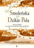 Od Smoleńska po Dzikie Pola - Siedlar - Kołyszko Teresa