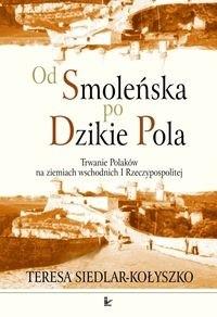 Okładka książki Od Smoleńska po Dzikie Pola - Siedlar - Kołyszko Teresa