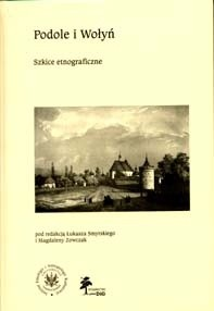 Okładka książki Podole i Wołyń. Szkice etnograficzne