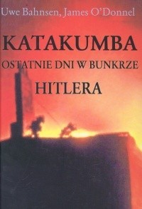 Okładka książki Katakumba. Ostatnie dni w bunkrze Hitlera
