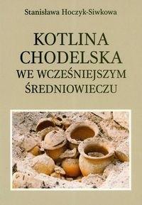 Okładka książki Kotlina Chodelska we wcześniejszym średniowieczu. Studium archeologiczno-osadnicze