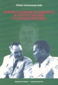 Okładka książki Federacja Słowian południowych w polityce Bułgarii po II Wojnie światowej. Korzenie - próby realizacji - upadek