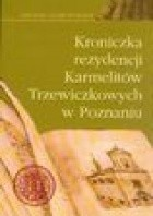 Kroniczki rezydencji Karmelitów Trzewiczkowych w Poznaniu