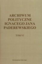 Okładka książki Archiwum polityczne Ignacego Jana Paderewskiego - tom VI 1915-1941