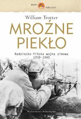 Okładka książki Mroźne piekło. Radziecko-fińska wojna zimowa 1939-1940