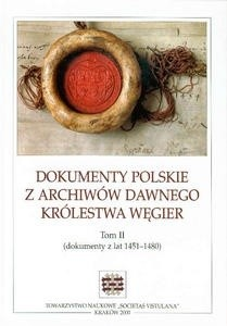 Okładka książki Dokumenty polskie z archiwów dawnego Królestwa Węgier. Tom II (dokumenty z lat 1451-1480)