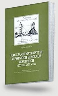 Okładka książki NAUCZANIE MATEMATYKI W POLSKICH SZKO ACH JEZUICKICH od XVI d
