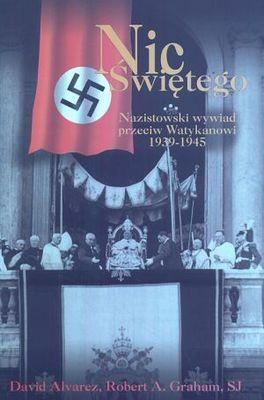 Okładka książki Nic Świętego. Nazistowski wywiad przeciw Watykanowi 1939-194