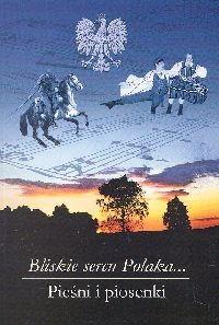 Okładka książki Bliskie sercu Polaka... Pieśni i piosenki