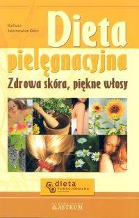 Okładka książki Dieta pielęgnacyjna. Zdrowa skóra, piękne włosy