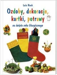 Okładka książki Ozdoby, dekoracje, kartki, potrawy na święta roku liturgicznego