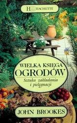 Okładka książki Wielka księga ogrodów. Sztuka zakładania i pielęgnacji