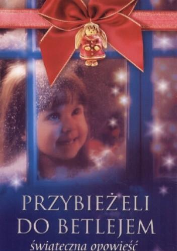 Okładka książki Przybieżeli do Betlejem - świąteczna opowieść z kolędami w tle