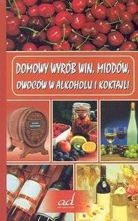 Okładka książki Domowy wyrób win, miodów, owoców w alkoholu i koktajli