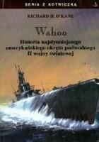 Wahoo. Historia najsłynniejszezgo amerykańskiego okrętu podwodnego II wojny światowej