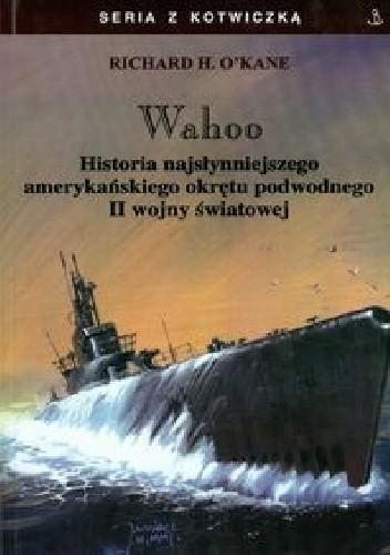 Okładka książki Wahoo. Historia najsłynniejszezgo amerykańskiego okrętu podwodnego II wojny światowej