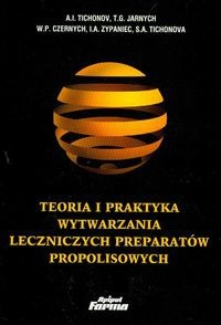 Okładka książki Teoria i praktyka wytwarzania leczniczych prepartów propolisowych