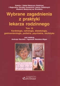 Okładka książki Wybrane zagadnienia z praktyki lekarza rodzinnego. T. 10. Kardiologia, nefrologia, diabetologia, gastroenterologia, pedi
