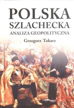 Okładka książki Polska szlachecka. Analiza geopolityczna.
