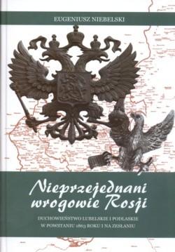 Okładka książki Nieprzejednani wrogowie Rosji Duchowieństwo Lubelskie i Podlaskie w powstaniu 1863 roku i na zesłaniu