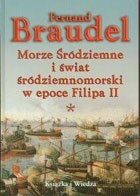 Okładka książki Morze Śródziemne i świat śródziemnomorski w epoce Filipa II Tom 1