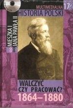 Okładka książki Multimedialna historia Polski  - TOM 17 - Walczyć czy pracować 1864-1880