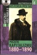 Okładka książki Multimedialna historia Polski  - TOM 18 - Początki kapitalizmu 1880-1890