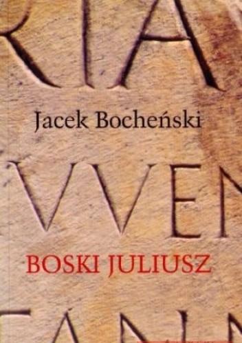Okładka książki Boski Juliusz. Trylogia rzymska. Tom 1
