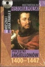 Okładka książki Multimedialna historia Polski  - TOM 5 - Początki Jagiellonów 1400-1447