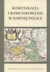 Okładka książki Komunikacja i komunikowanie w dawnej Polsce