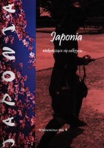Okładka książki Japonia niekończące się odkrycie ...