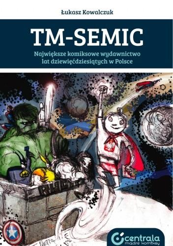 Okładka książki TM-Semic. Największe komiksowe wydawnictwo lat dziewięćdziesiątych w Polsce