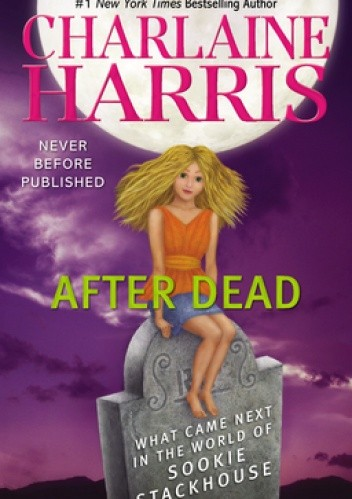 Okładka książki After Dead: What Came Next in the World of Sookie Stackhouse