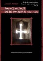 Tradycja chrześcijańska. Historia rozwoju doktryny. Tom III: Rozwój teologii średniowiecznej (600-1300)
