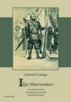Ilja Muromiec. Na motywach średniowiecznej ruskiej byliny