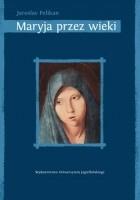 Maryja przez wieki. Jej miejsce w historii kultury