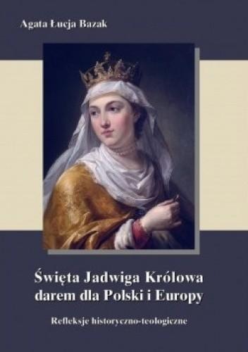 Okładka książki Święta Jadwiga Królowa darem dla Polski i Europy refleksje historyczno-teologiczne
