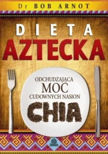 Okładka książki Dieta aztecka. Odchudzająca moc cudownych nasion chia.