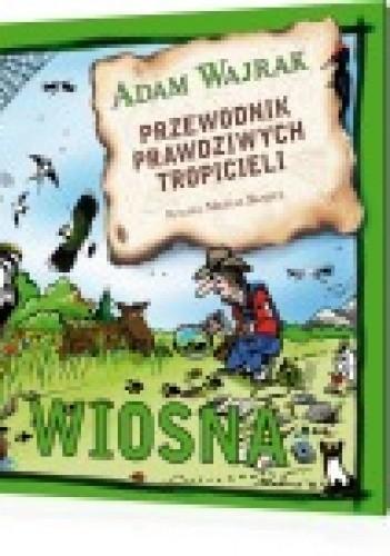 Okładka książki Przewodnik prawdziwych tropicieli. Wiosna
