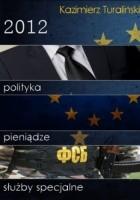 2012 - polityka, pieniądze, służby specjalne
