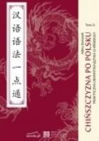 Chińszczyzna po polsku praktyczna gramatyka języka chińskiego tom II 汉语语法一点通