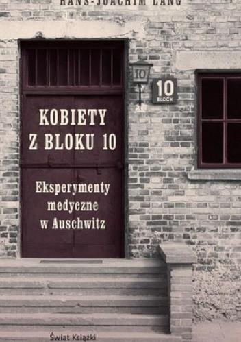 Okładka książki Kobiety z bloku 10. Eksperymenty medyczne w Auschwitz