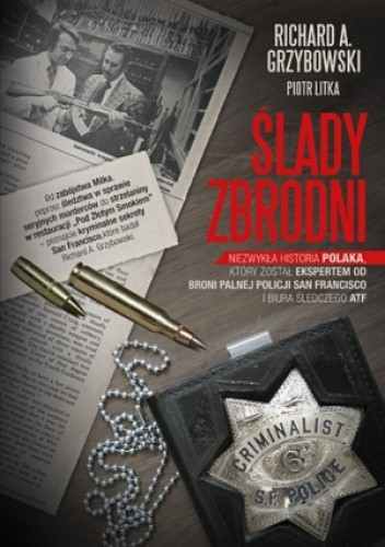 Okładka książki Ślady zbrodni. Niezwykła historia Polaka, który został ekspertem od broni palnej policji San Francisco i biura śledczego ATF