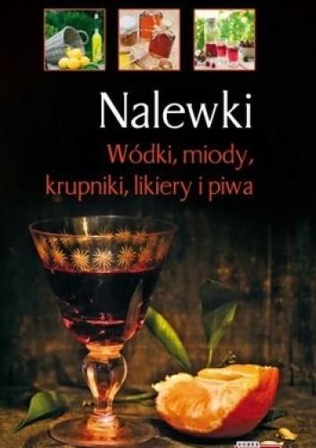 Okładka książki Nalewki. Wódki, miody, krupniki, likiery i piwa