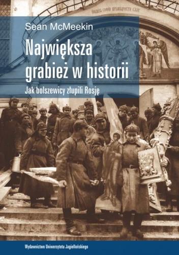 Okładka książki Największa grabież w historii.  Jak bolszewicy złupili Rosję