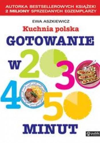 Okładka książki Kuchnia polska. Gotowanie w 20, 30, 40, 50 minut