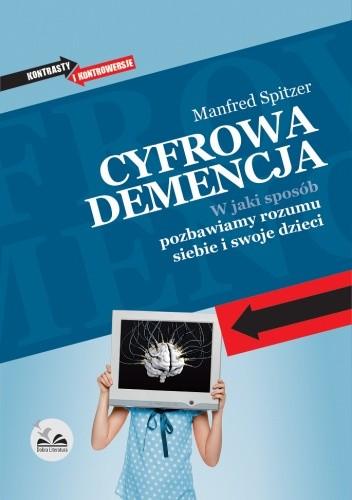 Okładka książki Cyfrowa demencja. W jaki sposób pozbawiamy rozumu siebie i swoje dzieci.