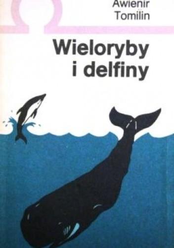 b419ce961bbe2f Wieloryby i delfiny - Awienir Tomilin (201779) - Lubimyczytać.pl